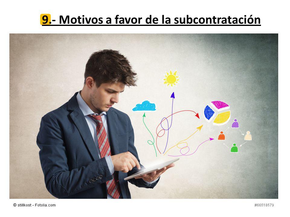 9.- Motivos a favor de la subcontratación