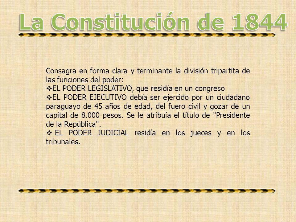 La Constitución de 1844 Consagra en forma clara y terminante la división tripartita de las funciones del poder: