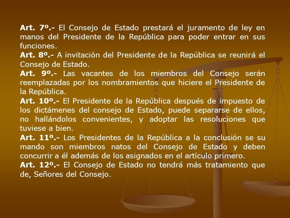 Art. 7º.- El Consejo de Estado prestará el juramento de ley en manos del Presidente de la República para poder entrar en sus funciones.