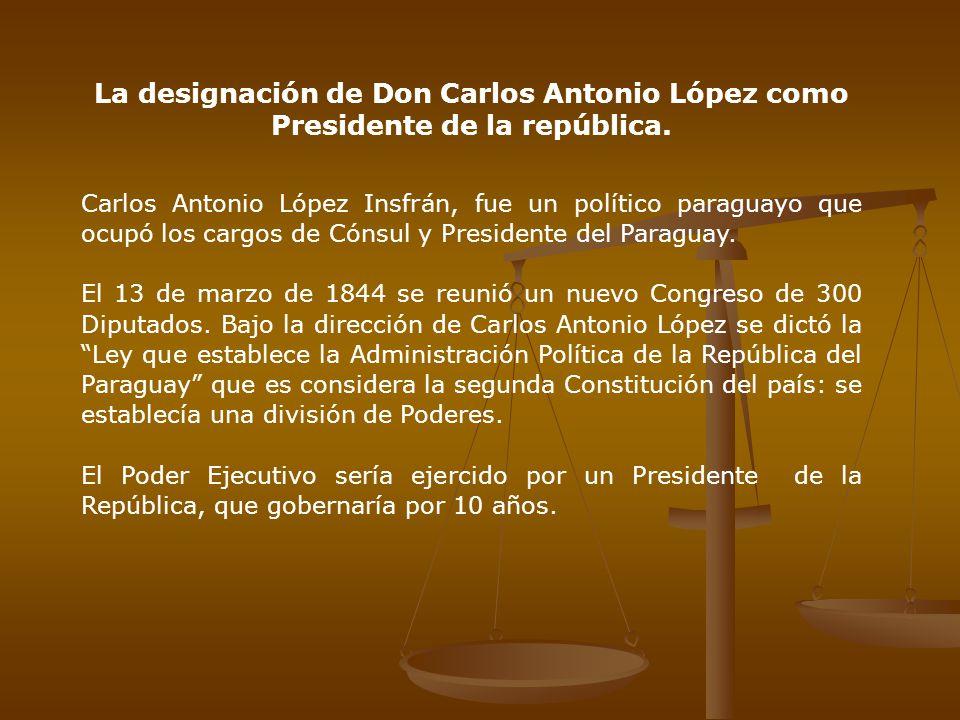La designación de Don Carlos Antonio López como Presidente de la república.