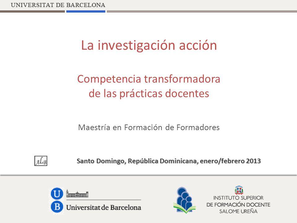 La investigación acción Competencia transformadora de las prácticas docentes Maestría en Formación de Formadores