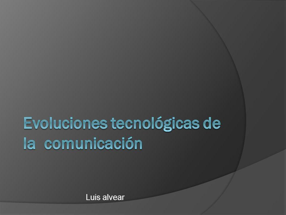 Evoluciones tecnológicas de la comunicación
