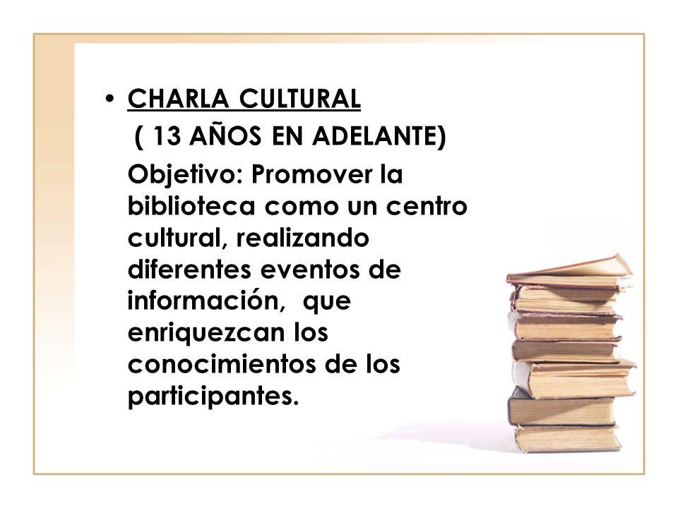 CHARLA CULTURAL( 13 AÑOS EN ADELANTE)