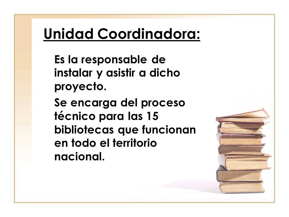 Unidad Coordinadora: Es la responsable de instalar y asistir a dicho proyecto.