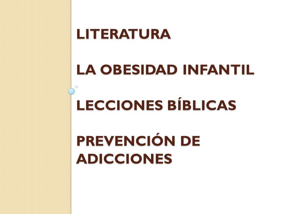 LITERATURA LA OBESIDAD INFANTIL Lecciones bíblicas PREVENCIÓN DE ADICCIONES