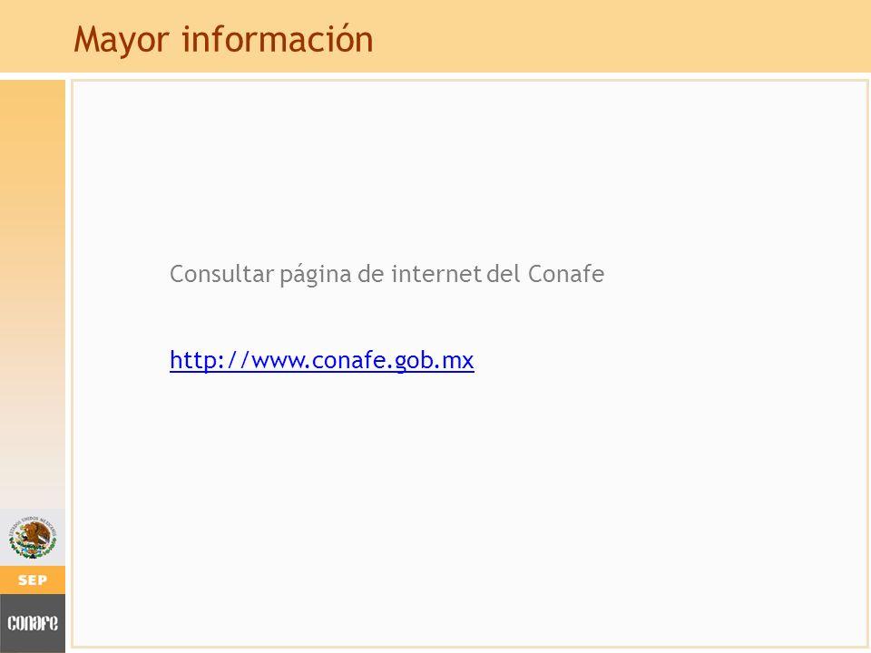 Mayor información Consultar página de internet del Conafe