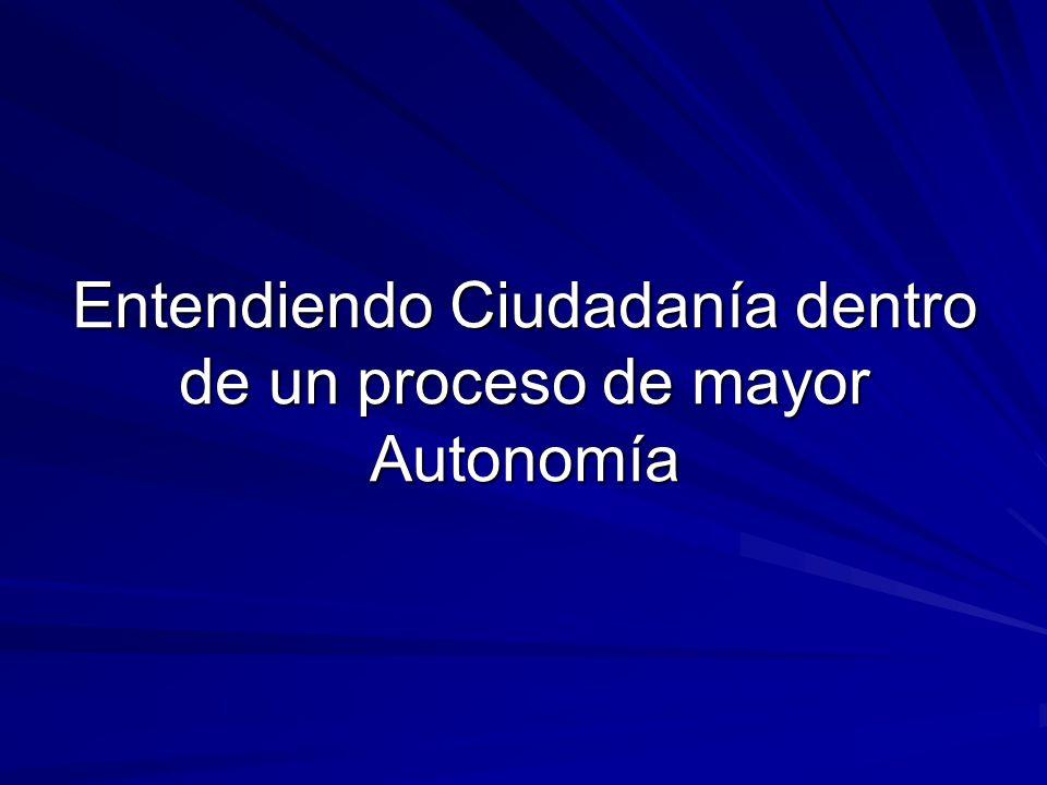 Entendiendo Ciudadanía dentro de un proceso de mayor Autonomía