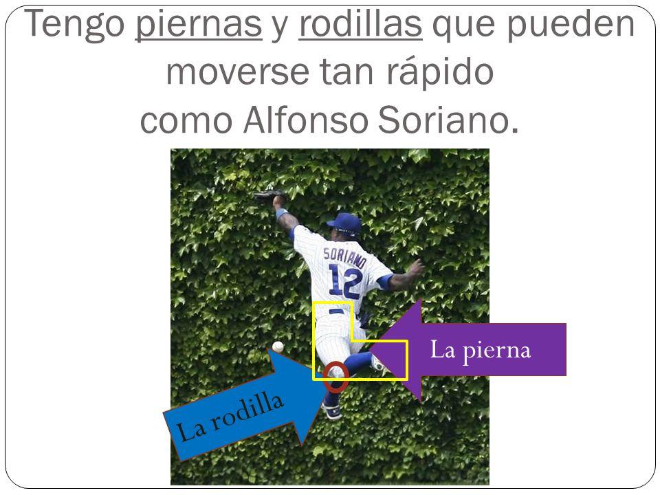 Tengo piernas y rodillas que pueden moverse tan rápido como Alfonso Soriano.
