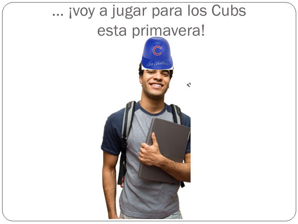 … ¡voy a jugar para los Cubs esta primavera!
