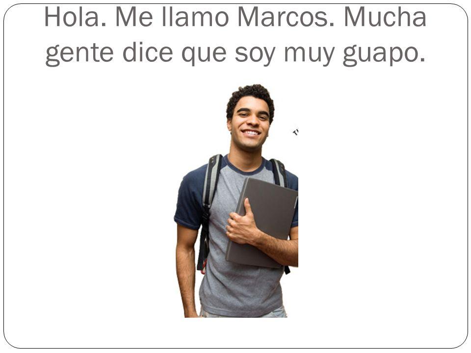 Hola. Me llamo Marcos. Mucha gente dice que soy muy guapo.