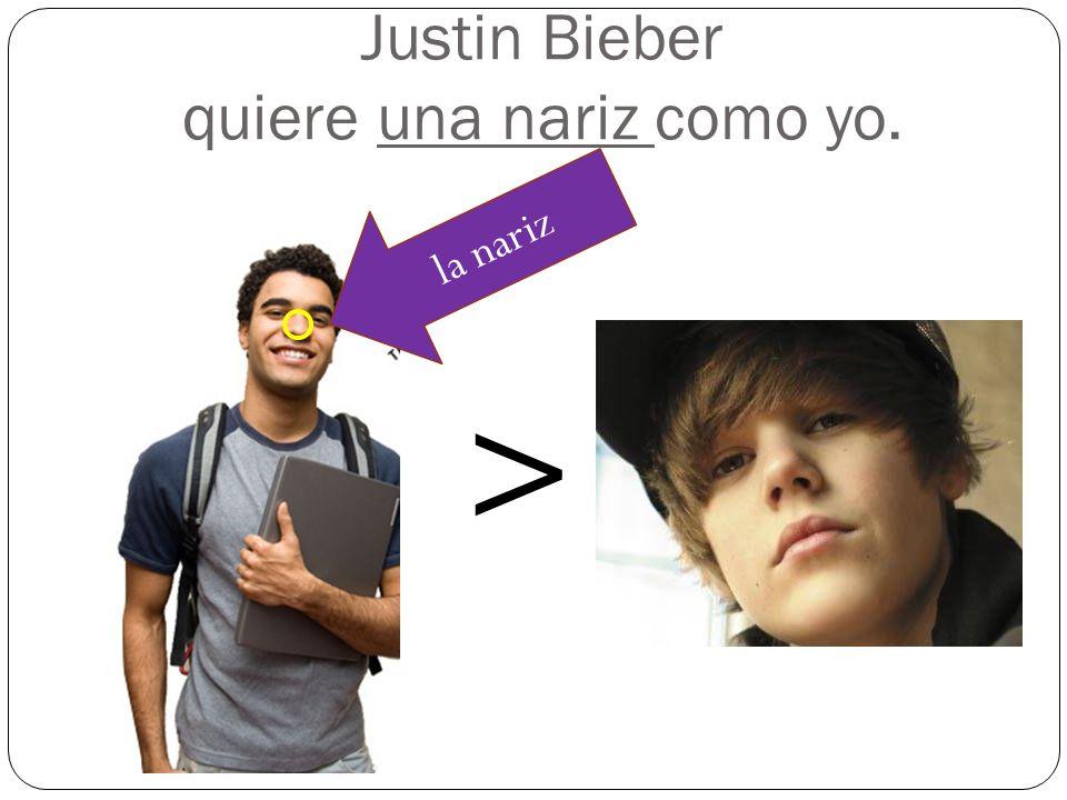 Justin Bieber quiere una nariz como yo.