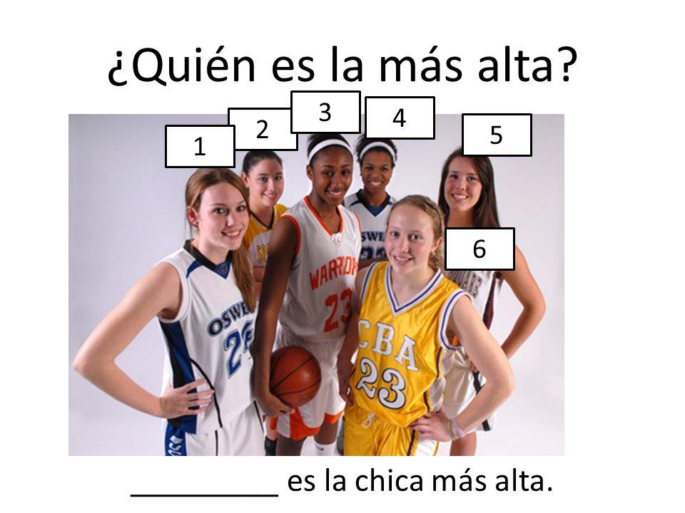_________ es la chica más alta.
