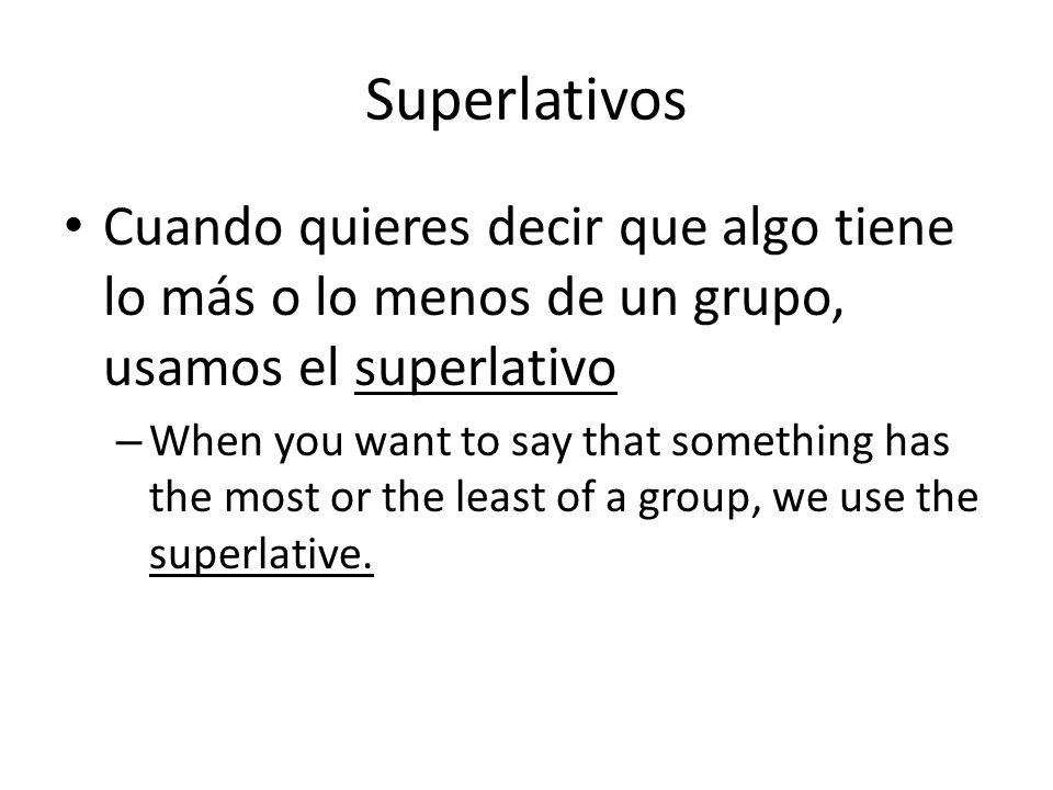 Superlativos Cuando quieres decir que algo tiene lo más o lo menos de un grupo, usamos el superlativo.