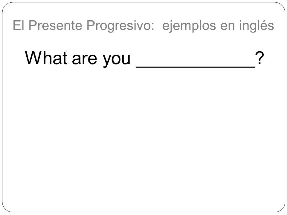 El Presente Progresivo: ejemplos en inglés
