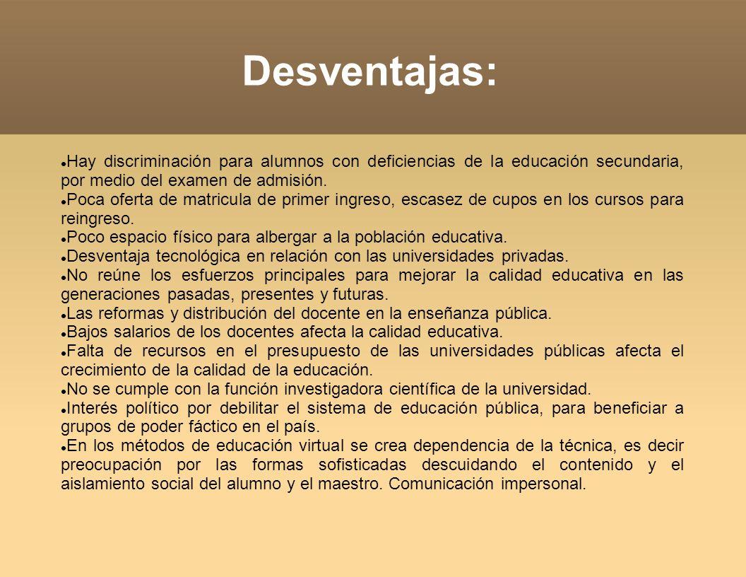 Desventajas: Hay discriminación para alumnos con deficiencias de la educación secundaria, por medio del examen de admisión.