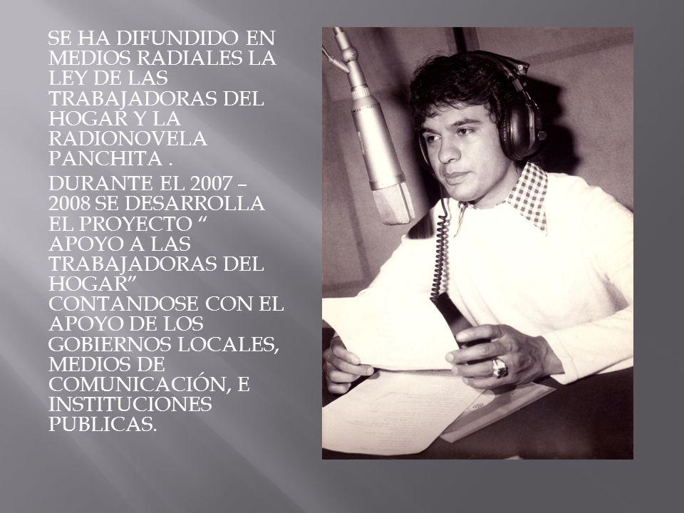 SE HA DIFUNDIDO EN MEDIOS RADIALES LA LEY DE LAS TRABAJADORAS DEL HOGAR Y LA RADIONOVELA PANCHITA .