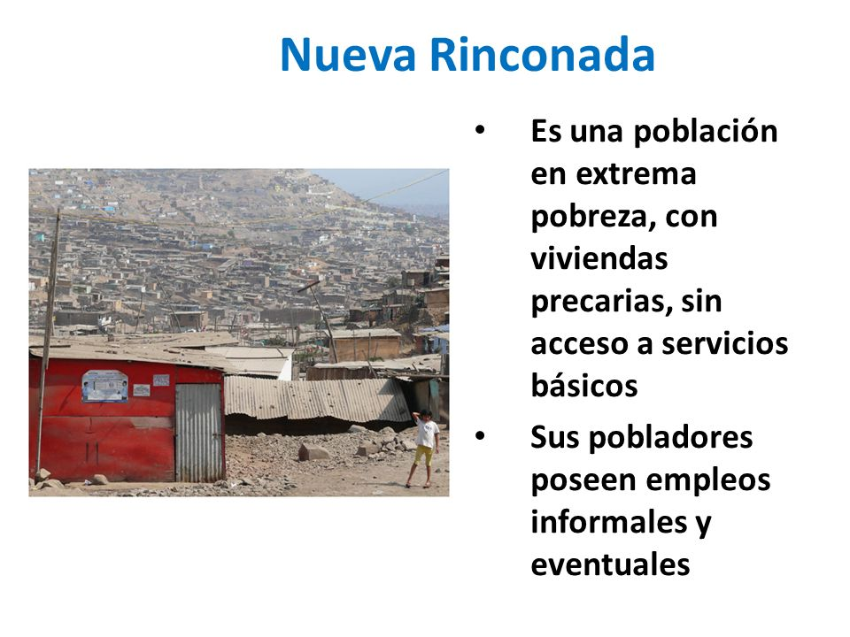 Nueva Rinconada Es una población en extrema pobreza, con viviendas precarias, sin acceso a servicios básicos.