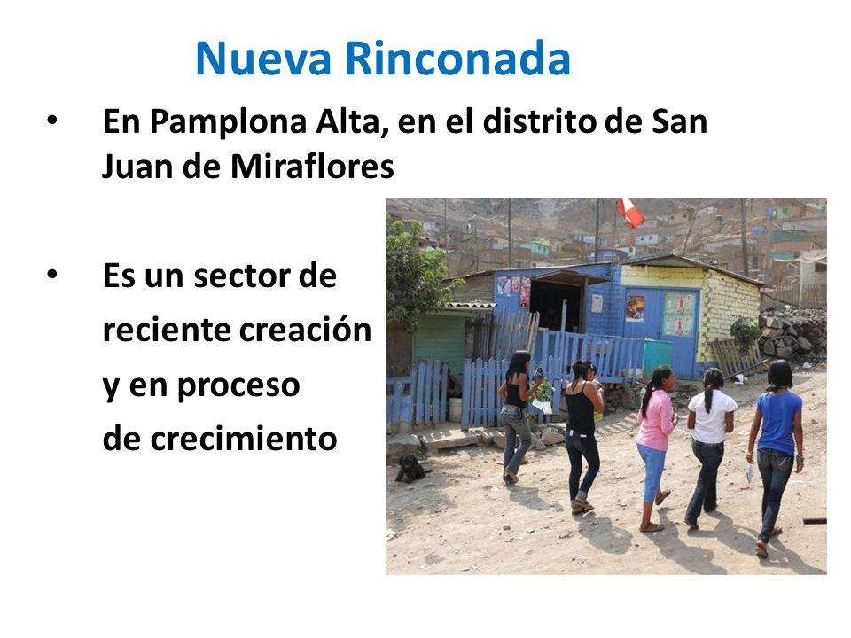 Nueva RinconadaEn Pamplona Alta, en el distrito de San Juan de Miraflores. Es un sector de. reciente creación.