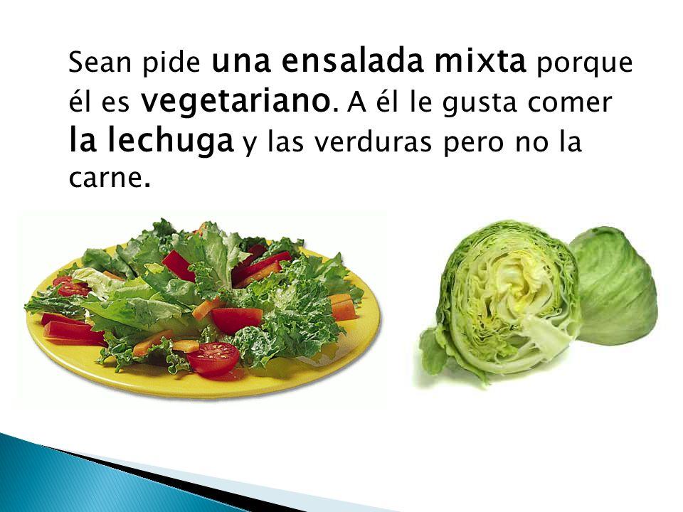 Sean pide una ensalada mixta porque él es vegetariano