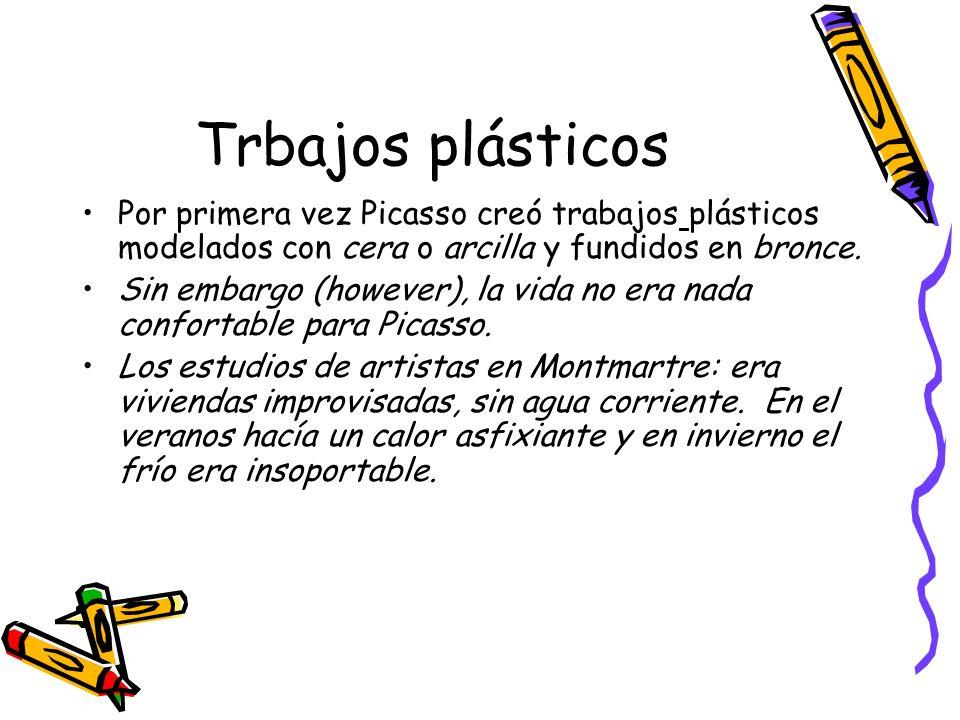 Trbajos plásticos Por primera vez Picasso creó trabajos plásticos modelados con cera o arcilla y fundidos en bronce.