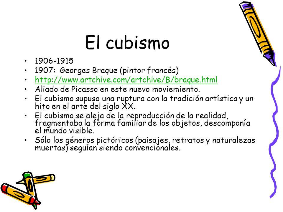 El cubismo 1906-1915 1907: Georges Braque (pintor francés)