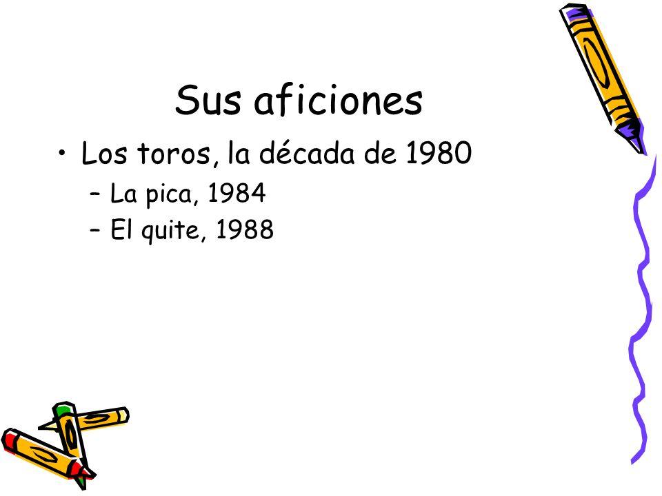 Sus aficiones Los toros, la década de 1980 La pica, 1984
