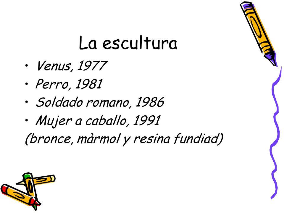 La escultura Venus, 1977 Perro, 1981 Soldado romano, 1986