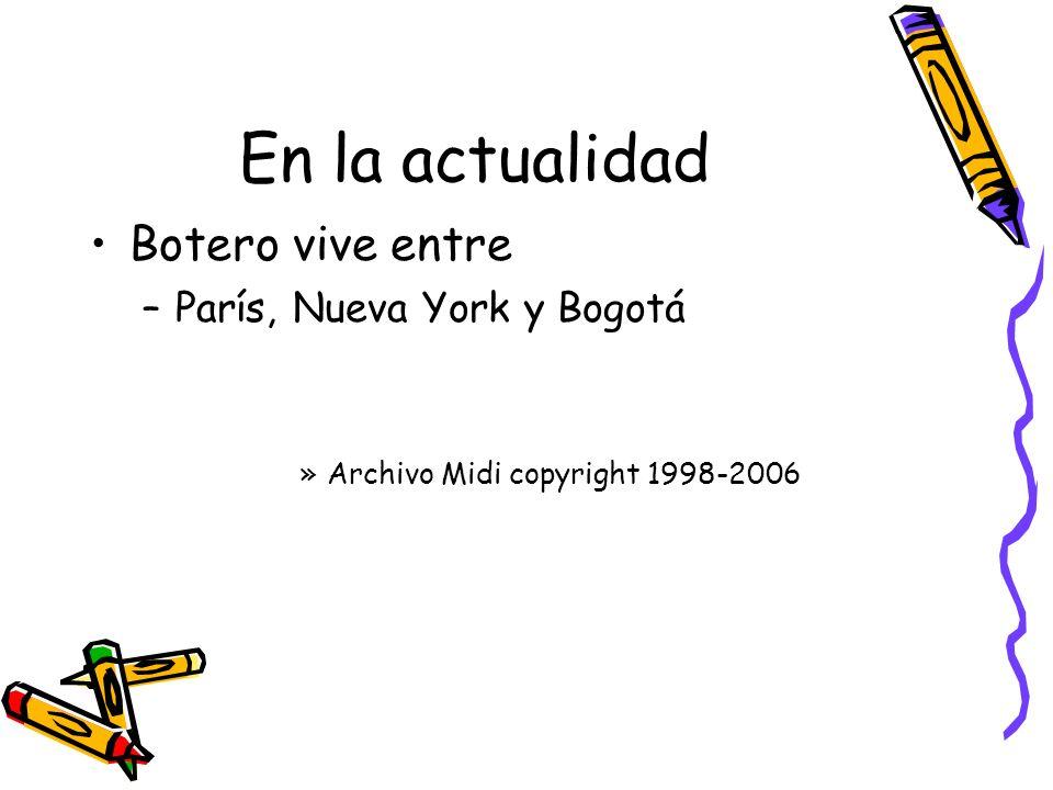 En la actualidad Botero vive entre París, Nueva York y Bogotá