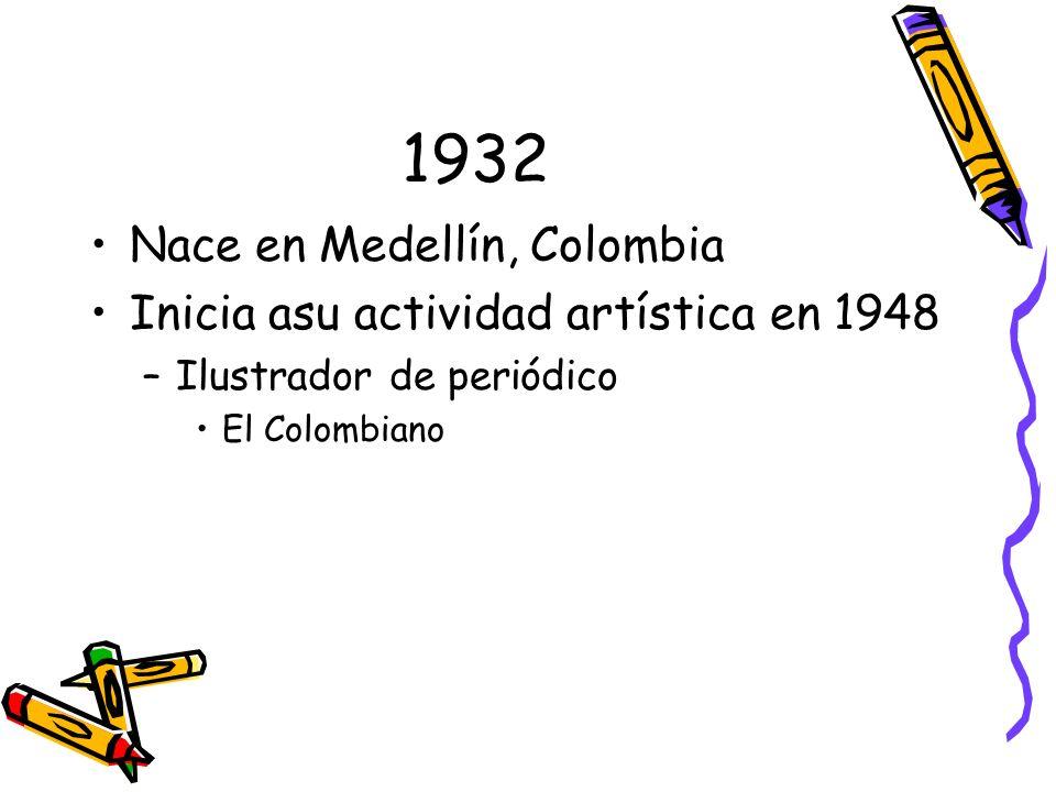 1932 Nace en Medellín, Colombia Inicia asu actividad artística en 1948