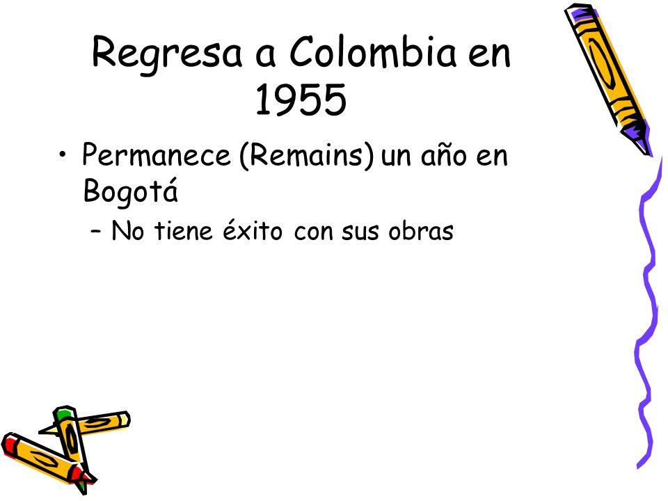 Regresa a Colombia en 1955 Permanece (Remains) un año en Bogotá
