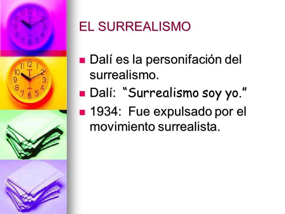EL SURREALISMO Dalí es la personifación del surrealismo.