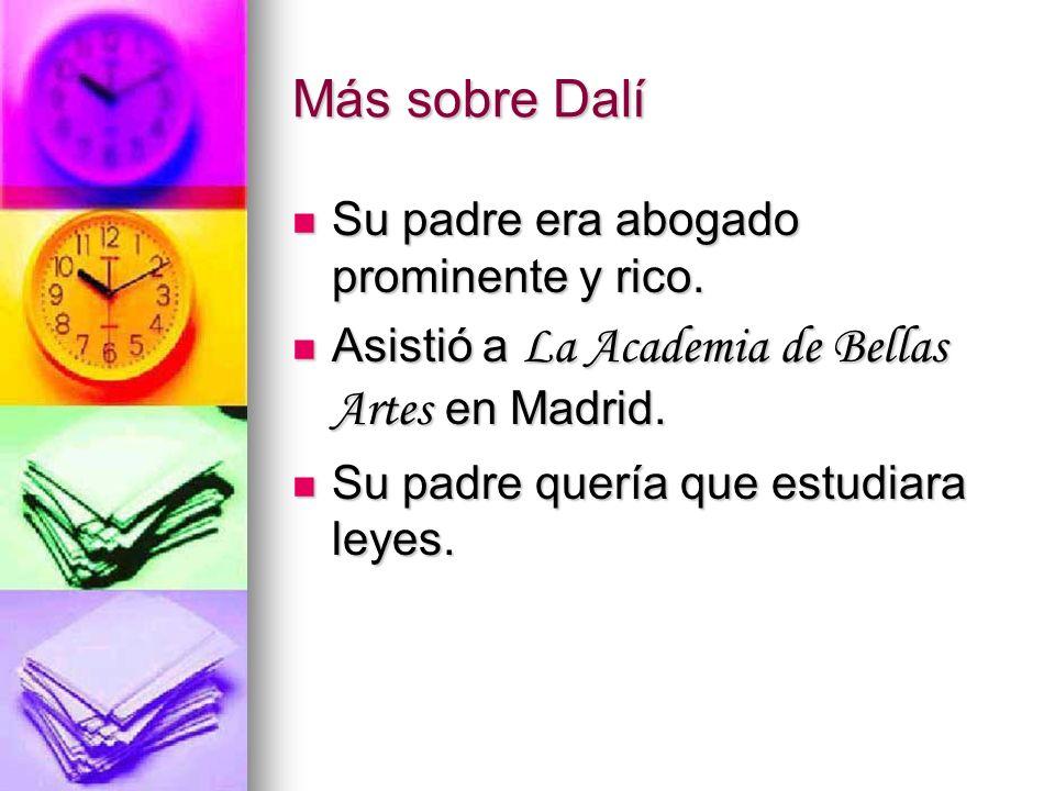 Más sobre Dalí Su padre era abogado prominente y rico.