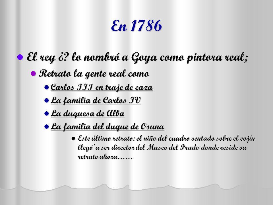 En 1786 El rey ¿ lo nombró a Goya como pintora real;