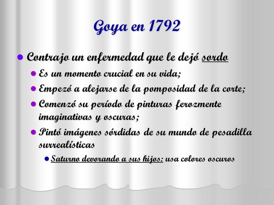 Goya en 1792 Contrajo un enfermedad que le dejó sordo
