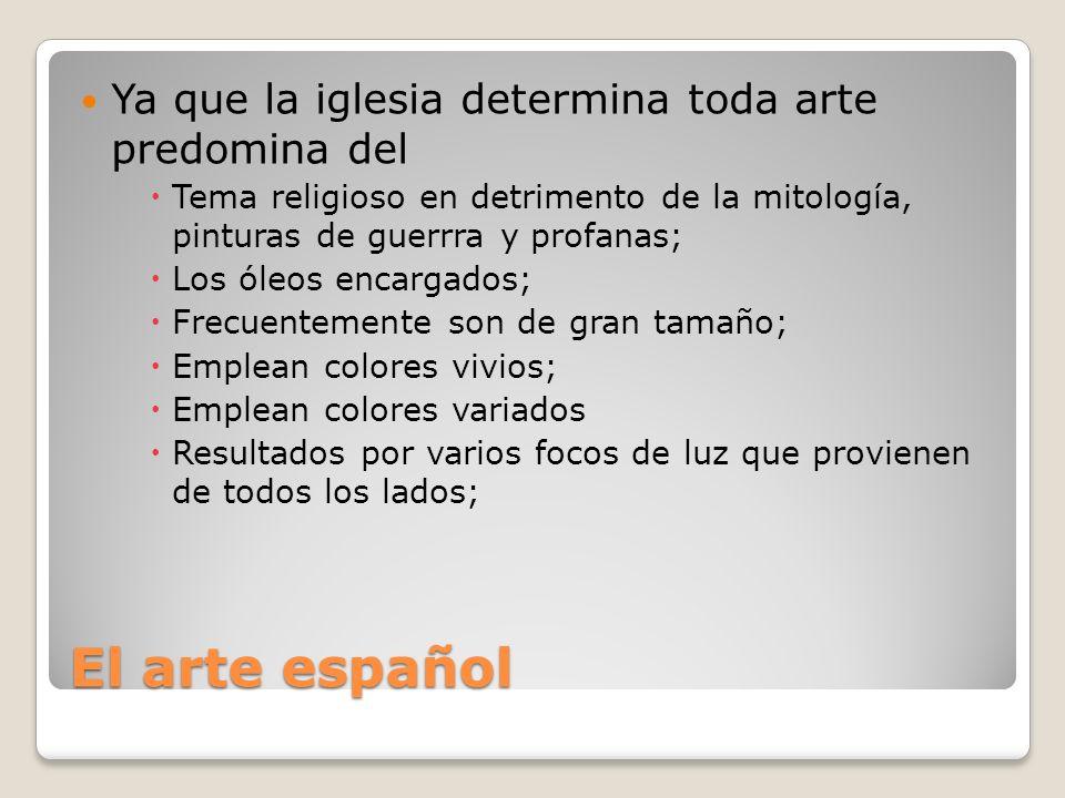 El arte español Ya que la iglesia determina toda arte predomina del