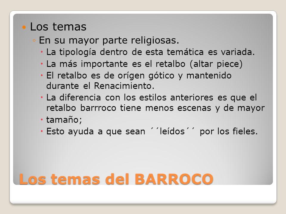 Los temas del BARROCO Los temas En su mayor parte religiosas.