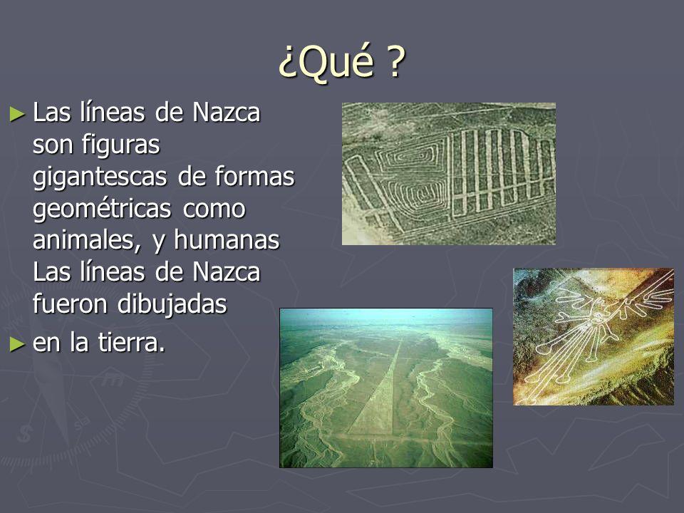 ¿Qué Las líneas de Nazca son figuras gigantescas de formas geométricas como animales, y humanas Las líneas de Nazca fueron dibujadas.