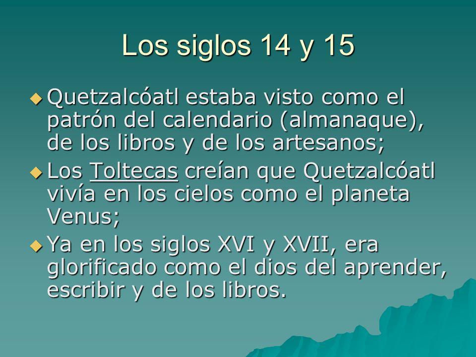 Los siglos 14 y 15 Quetzalcóatl estaba visto como el patrón del calendario (almanaque), de los libros y de los artesanos;
