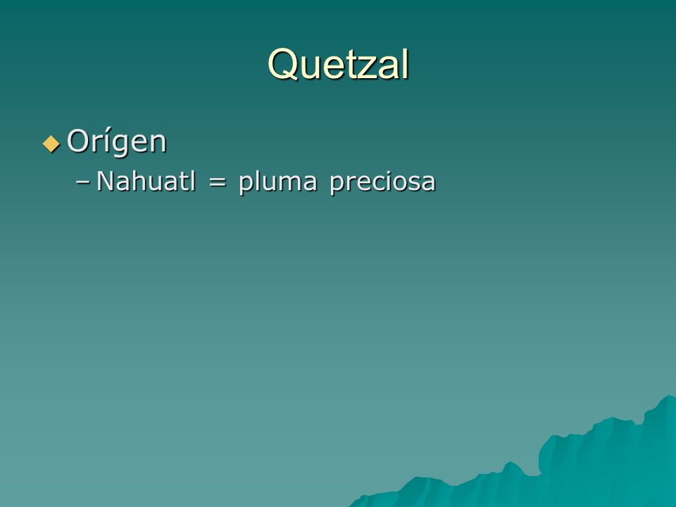 Quetzal Orígen Nahuatl = pluma preciosa