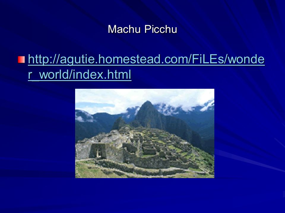 Machu Picchu http://agutie.homestead.com/FiLEs/wonder_world/index.html