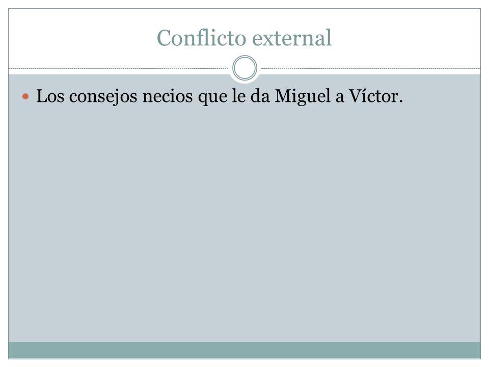 Conflicto external Los consejos necios que le da Miguel a Víctor.