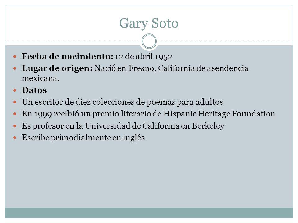Gary Soto Fecha de nacimiento: 12 de abril 1952