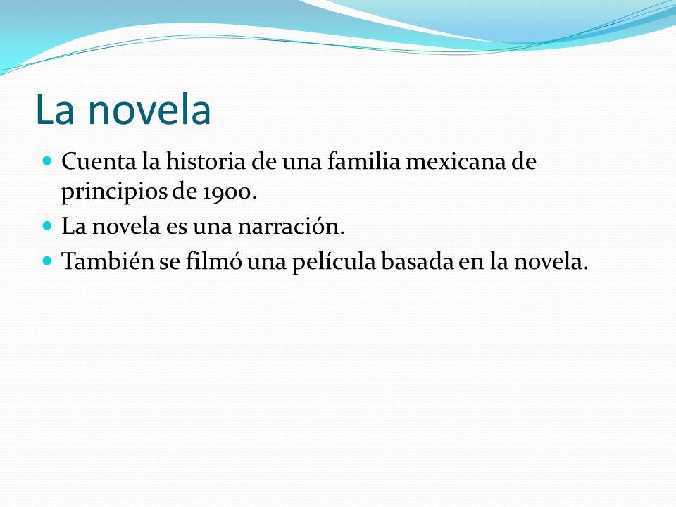 La novelaCuenta la historia de una familia mexicana de principios de 1900. La novela es una narración.