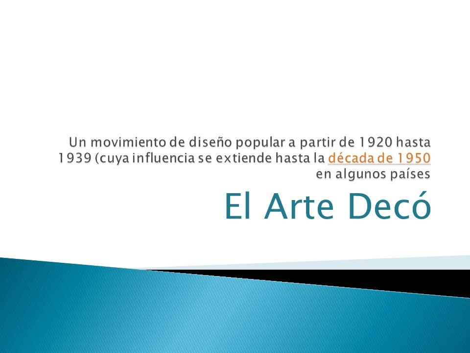Un movimiento de diseño popular a partir de 1920 hasta 1939 (cuya influencia se extiende hasta la década de 1950 en algunos países
