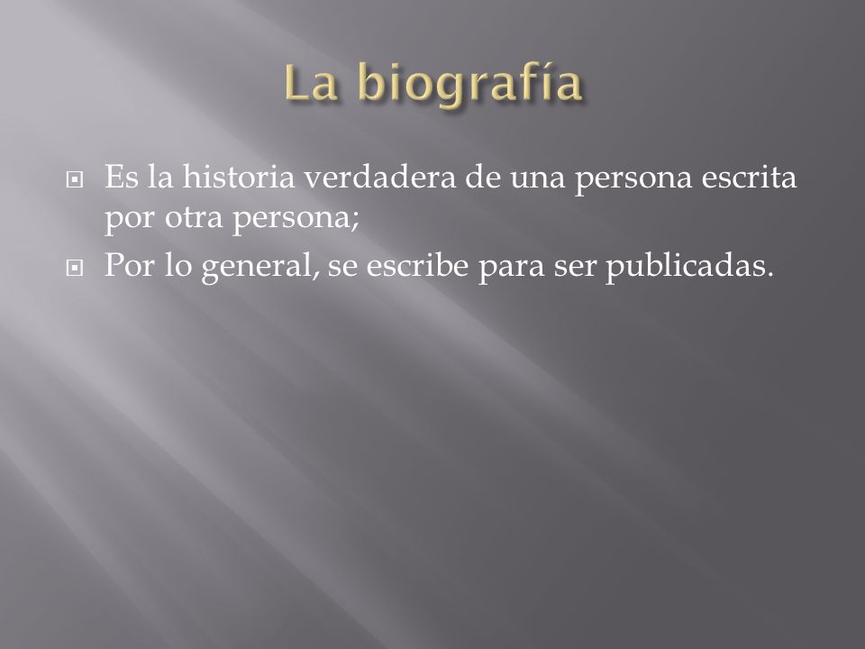 La biografía Es la historia verdadera de una persona escrita por otra persona; Por lo general, se escribe para ser publicadas.