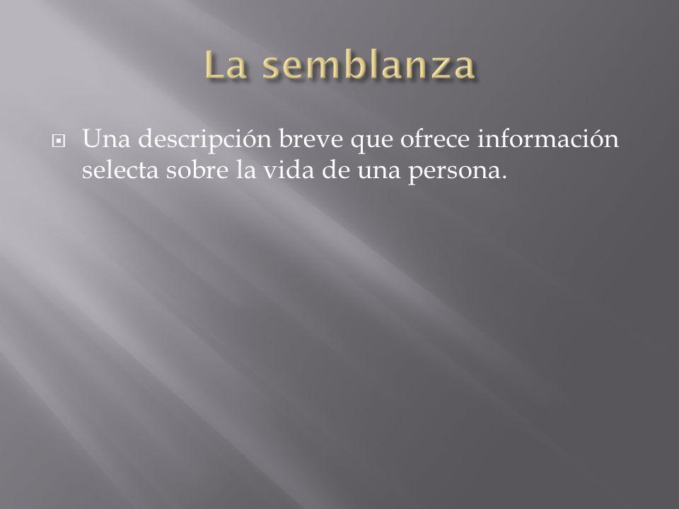 La semblanza Una descripción breve que ofrece información selecta sobre la vida de una persona.