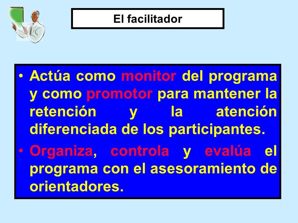 El facilitadorActúa como monitor del programa y como promotor para mantener la retención y la atención diferenciada de los participantes.