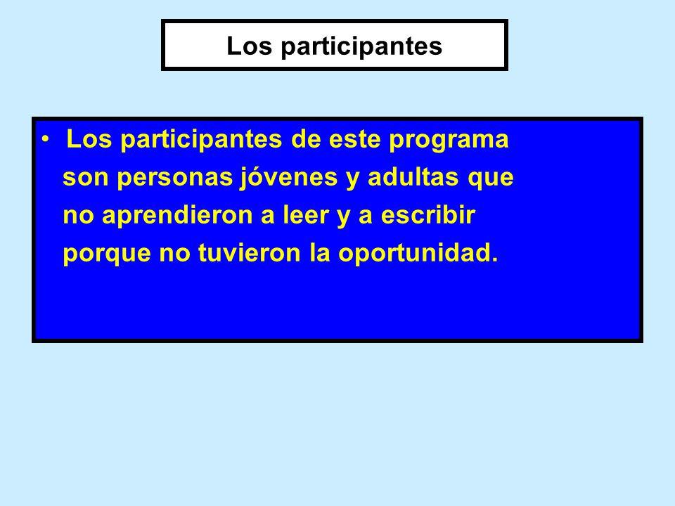 Los participantes Los participantes de este programa. son personas jóvenes y adultas que. no aprendieron a leer y a escribir.