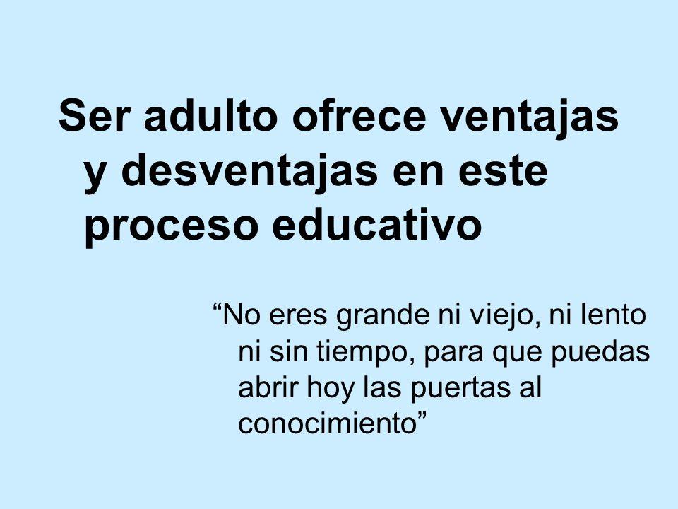 Ser adulto ofrece ventajas y desventajas en este proceso educativo