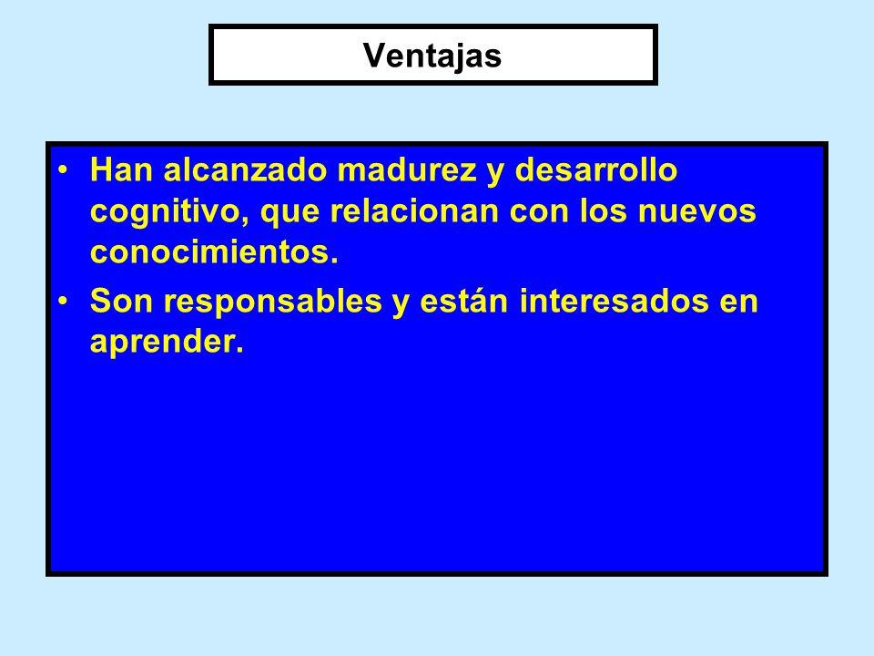 VentajasHan alcanzado madurez y desarrollo cognitivo, que relacionan con los nuevos conocimientos.